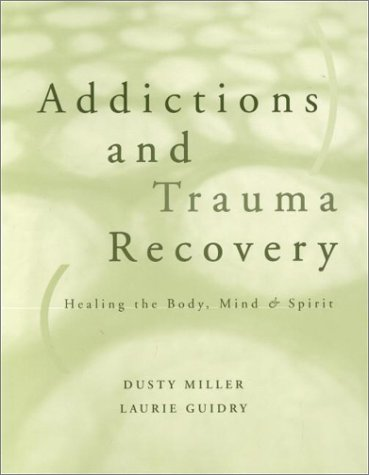 Addictions and Trauma Recovery: Healing the Body, Mind  &  Spirit - Dusty Miller; Laurie Guidry