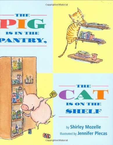 The Pig Is in the Pantry, the Cat Is on the Shelf - Shirley Mozelle