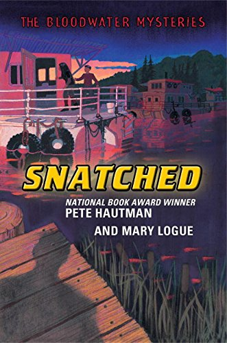 The Bloodwater Mysteries: Snatched - Pete Hautman; Mary Logue