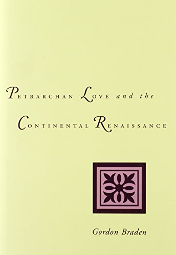 Petrarchan Love and the Continental Renaissance - Gordon Braden
