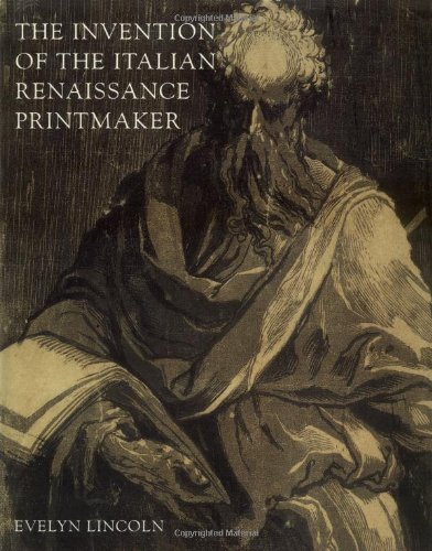 The Invention of the Italian Renaissance Printmaker - Evelyn Lincoln