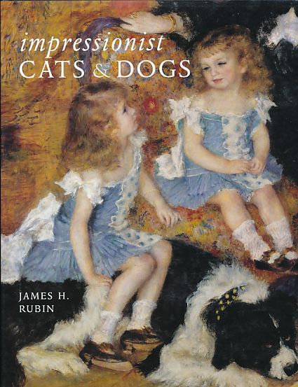 Impressionist Cats and Dogs. Pets in the Painting of Modern Life. - Rubin, James H