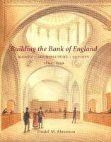 Building the Bank of England: Money, Architecture, Society 1694-1942