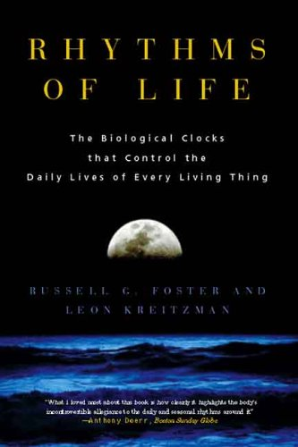 Rhythms of Life: The Biological Clocks that Control the Daily Lives of Every Living Thing - Russell G. Foster, Leon Kreitzman