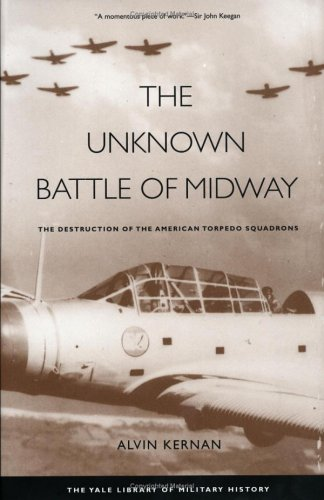 The Unknown Battle of Midway: The Destruction of the American Torpedo Squadrons - Alvin Kernan