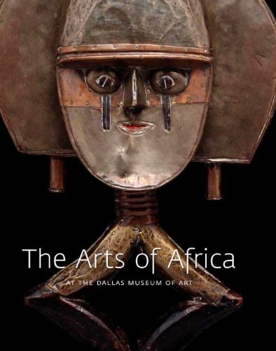 The Arts of Africa at the Dallas Museum of Art (Dallas Museum of Art Publications) - Roslyn Adele Walker