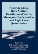 Neutrino Mass, Dark Matter, Gravitational Waves, Monopole Condensation, and Light Cone Quantization