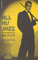 All His Jazz: The Life & Death of Bob Fosse