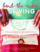 Bend-The-Rules Sewing: The Essential Guide to a Whole New Way to Sew