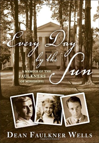 Every Day by the Sun: A Memoir of the Faulkners of Mississippi - Dean Faulkner Wells