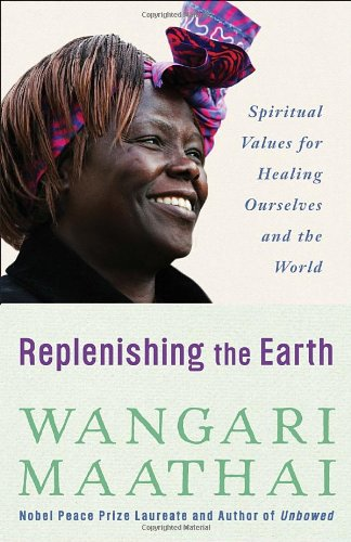 Replenishing the Earth: Spiritual Values for Healing Ourselves and the World - Wangari Maathai