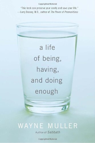 A Life of Being, Having, and Doing Enough - Wayne Muller