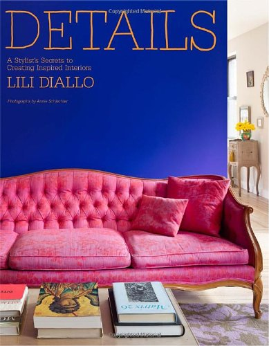 Details: A Stylist's Secrets to Creating Inspired Interiors - Lili Diallo