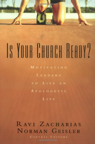 Is Your Church Ready?: Motivating Leaders to Live an Apologetic Life - Ravi Zacharias; Norman L. Geisler