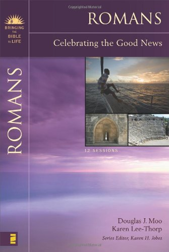 Romans: Celebrating the Good News (Bringing the Bible to Life) - Douglas  J. Moo, Karen Lee-Thorp