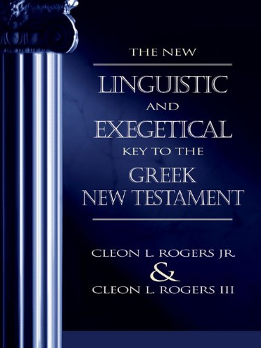 New Linguistic and Exegetical Key to the Greek New Testament, The - Cleon L. Rogers  Jr., Cleon L. Rogers III