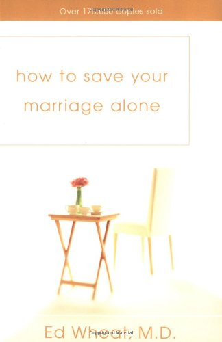 How to Save Your Marriage Alone - M.D. Ed Wheat