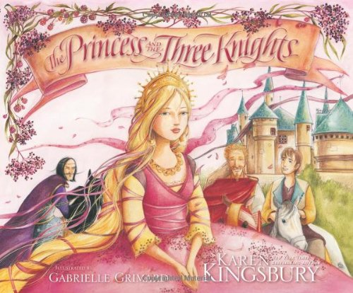 The Princess and the Three Knights - Karen Kingsbury