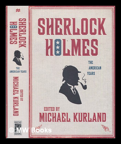 Sherlock Holmes : the American years / edited by Michael Kurland - Kurland, Michael (ed.)