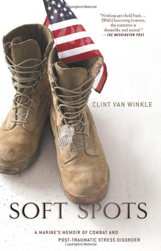 Soft Spots: A Marine's Memoir of Combat and Post-Traumatic Stress Disorder - Clint Van Winkle