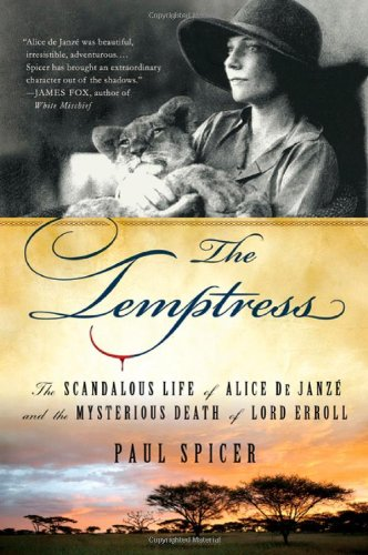 The Temptress: The Scandalous Life of Alice de Janze and the Mysterious Death of Lord Erroll - Paul Spicer