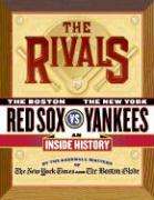 The Rivals: The Boston Red Sox Vs. the New York Yankees; An Inside History