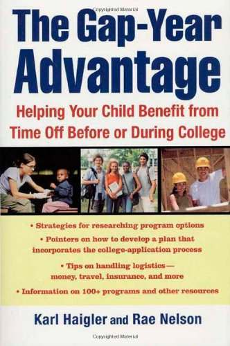 The Gap-Year Advantage: Helping Your Child Benefit from Time Off Before or During College - Karl Haigler, Rae Nelson
