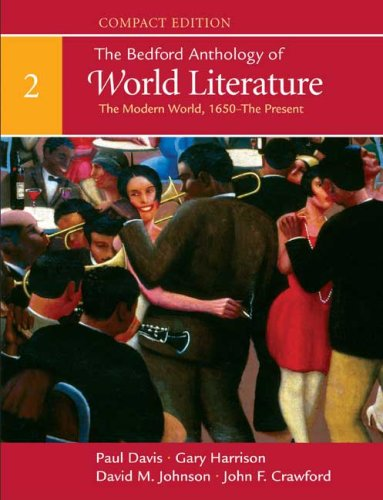 The Bedford Anthology of World Literature, Compact Edition, Volume 2: The Modern World (1650-Present) - Paul Davis, Gary Harrison, David M. Johnson, John F. Crawford