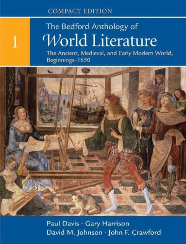 The Bedford Anthology of World Literature, Compact Edition, Volume 1: The Ancient, Medieval, and Early Modern World (Beginnings-1650) - Paul Davis, Gary Harrison, David M. Johnson, John F. Crawford