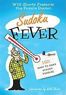 The Will Shortz Presents the Puzzle Doctor: Sudoku Fever: 150 Easy to Hard Sudoku Puzzles
