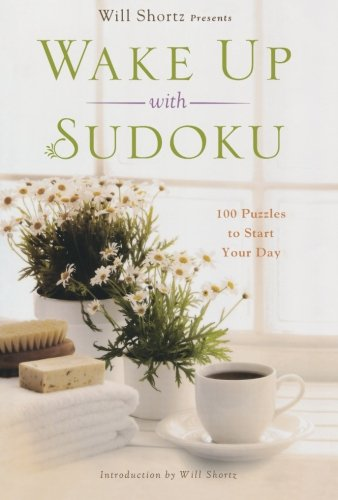 Will Shortz Presents Wake Up with Sudoku: 100 Puzzles to Start Your Day - Will Shortz