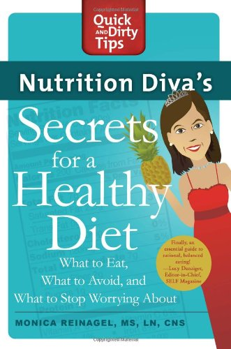 Nutrition Diva's Secrets for a Healthy Diet: What to Eat, What to Avoid, and What to Stop Worrying About (Quick & Dirty Tips) - Monica Reinagel