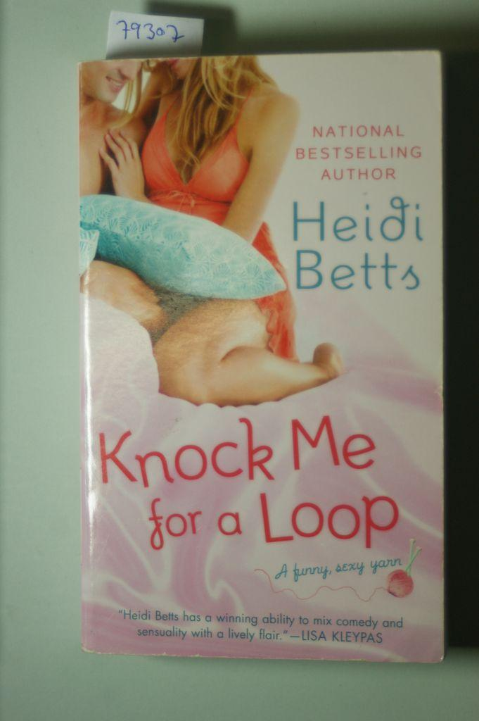 Knock Me for a Loop - Betts, Heidi