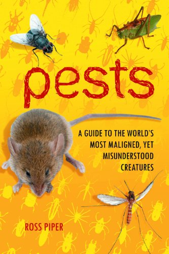 Pests: A Guide to the World's Most Maligned, Yet Misunderstood Creatures - Ross Piper