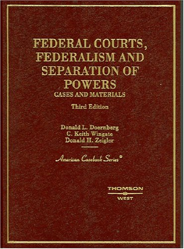 Federal Courts, Federalism And Separation Of Powers: Cases and Materials (American Casebook) - Donald L. Doernberg; C. Keith Wingate; Donald H. Zeigler