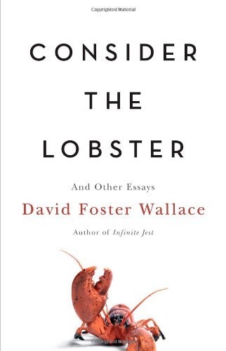 Consider the Lobster: And Other Essays - David Foster Wallace