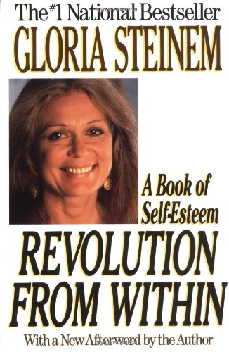 Revolution from Within: A Book of Self-Esteem - Gloria Steinem
