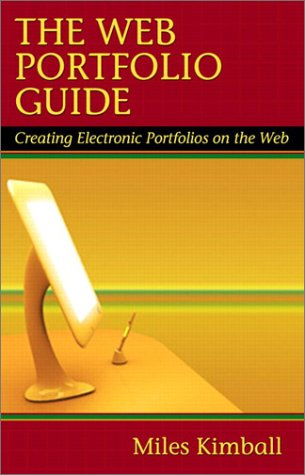 The Web Portfolio Guide: Creating Electronic Portfolios for the Web - Miles Kimball