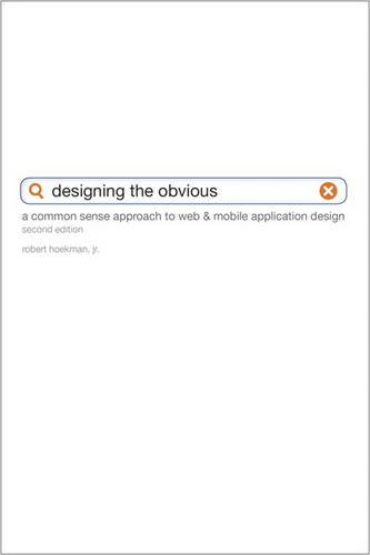 Designing the Obvious: A Common Sense Approach to Web  &  Mobile Application Design (2nd Edition) (Voices That Matter) - Robert Hoekman Jr.