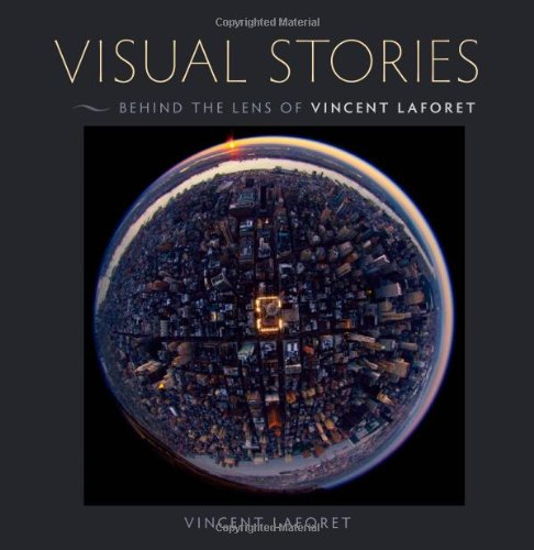 Visual Stories: Behind the Lens with Vincent Laforet (Voices That Matter) - Vincent Laforet