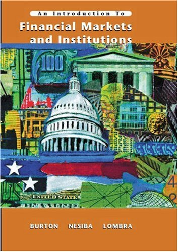 An Introduction to Financial Markets and Institutions - Maureen Burton; Reynold F. Nesiba; Raymond Lombra