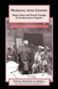 Working with Gender: Wage Labor and Social Change in Southwestern Nigeria
