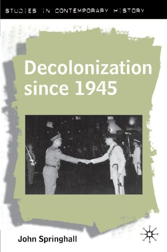 Decolonization Since 1945: The Collapse of European Overseas Empires (Studies in Contemporary History) - John Springhall