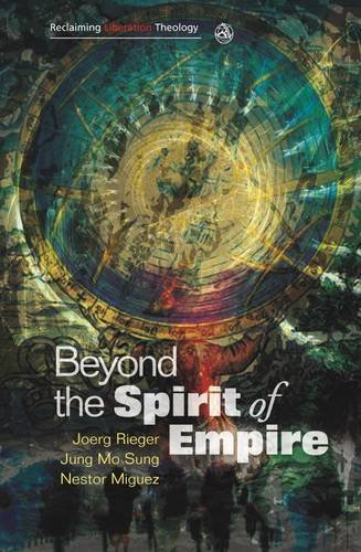 Beyond the Spirit of Empire (Reclaiming Liberation Theology) - Nestor Miguez; Joerg Rieger; Jung Mo Sung