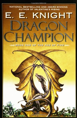 Dragon Champion (Age of Fire, Book 1) - E.E. Knight