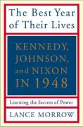The Best Year of Their Lives: Kennedy, Johnson, and Nixon in 1948: Learning the Secrets of Power