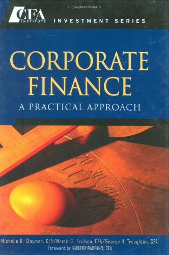 Corporate Finance: A Practical Approach - Michelle R. Clayman; Martin S. Fridson; George H. Troughton