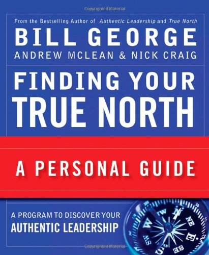Finding Your True North: A Personal Guide - Bill George, Andrew McLean, Nick Craig