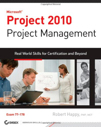 Project 2010 Project Management: Real World Skills for Certification and Beyond (Exam 70-178) - Robert Happy