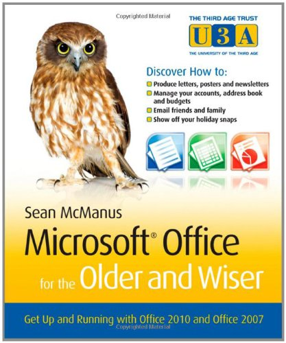 Microsoft Office for the Older and Wiser: Get up and running with Office 2010 and Office 2007 - Sean McManus